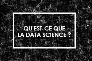 Qu'est-ce que la Data Science ?