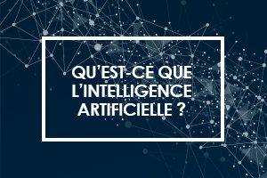 Qu'est-ce que l'intelligence artificielle ?
