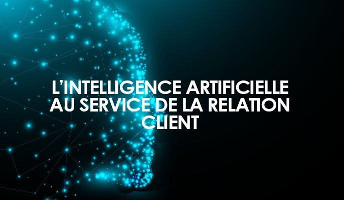 L'intelligence artificielle au service de la relation client