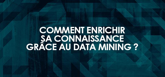 Enrichir sa connaissance client grâce au data mining