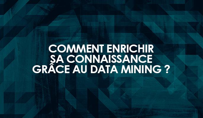 Comment enrichir sa connaissance client grâce au Data Mining ?