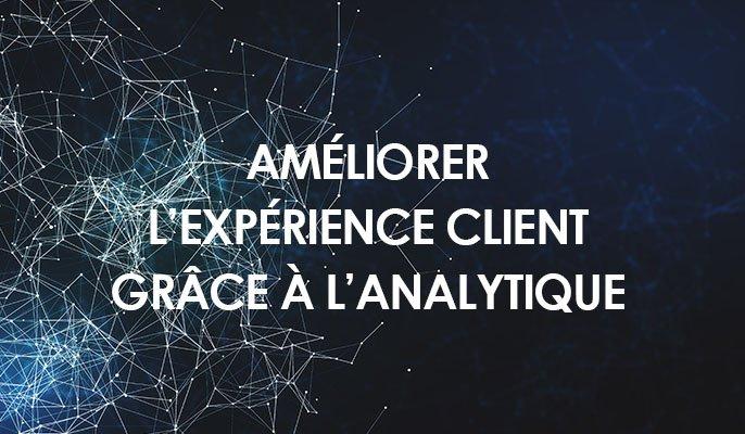 Améliorer l'expérience client grâce à l'analytique