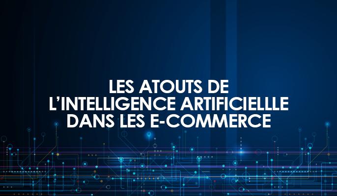 Atouts de l'intelligence artificielle dans le e-commerce