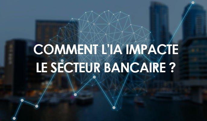 Comment l'IA impacte le secteur bancaire