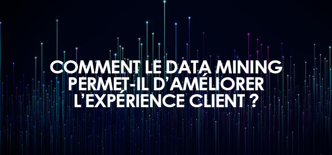 Comment le Data Mining permet d'améliorer l'expérience client ?