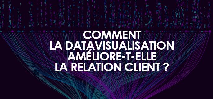 Comment la data visualisation améliore la relation client ?