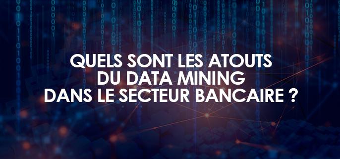 Quels sont les atouts du Data Mining pour le secteur bancaire ?