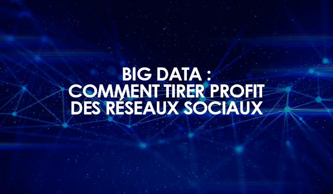 Big Data : comment tirer profit des réseaux sociaux ?