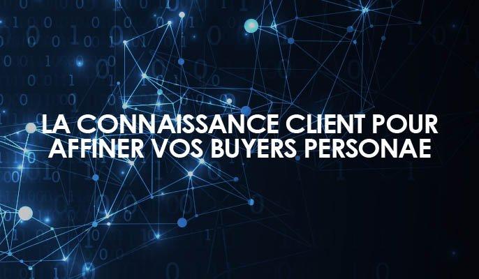La connaissance client pour affiner vos buyers personae