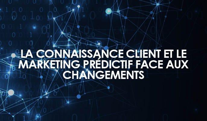 La Connaissance Client et le marketing prédictif face aux changements