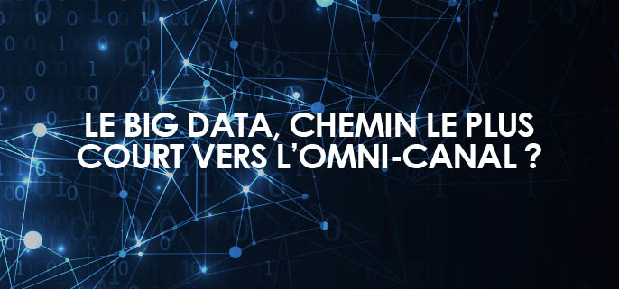Le Big Data, chemin le plus court vers l'omni-canal ?