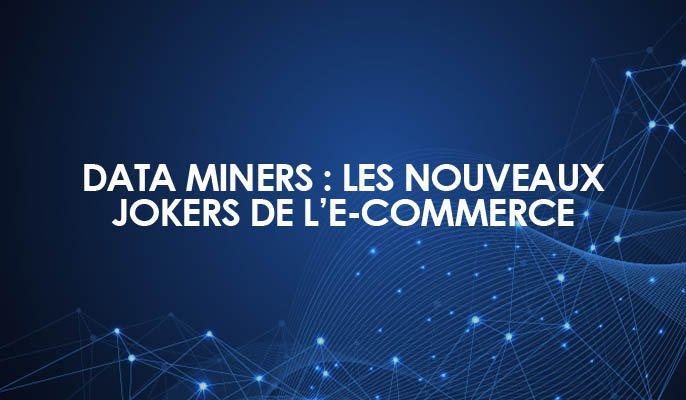 Data miners : les nouveaux jokers de l'e-commerce
