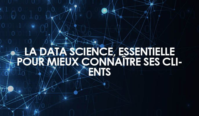 La data science, essentielle pour mieux connaître ses clients