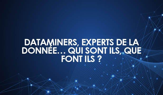 Dataminers, experts de la donnée… qui sont ils, que font ils ?
