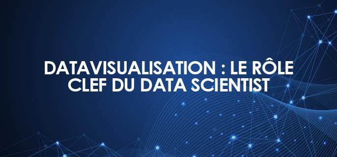 Data visualisation : Le Data Scientist et la valorisation des données