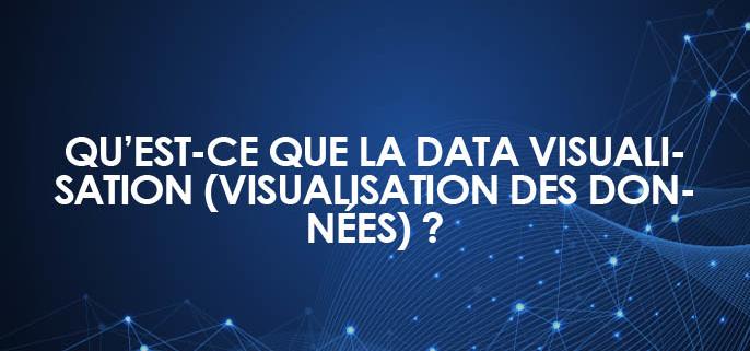Qu'est-ce que la Dataviz / Data Visualisation / visualisation des données ?