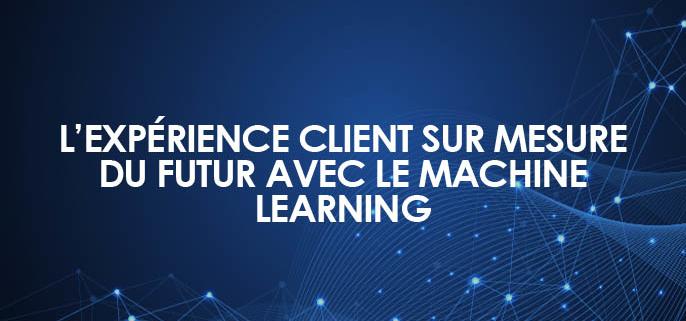 L'expérience client sur mesure du futur s'écrit dès maintenant avec le machine learning
