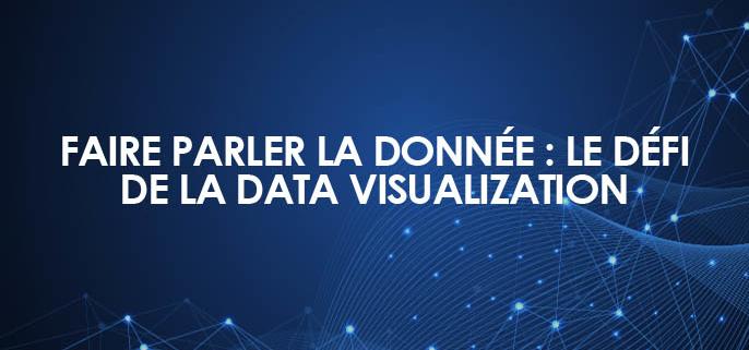 Faire parler la donnée : le défi de la data visualization