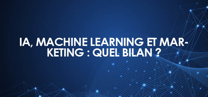 Intelligence artificielle, Machine Learning et Marketing : quel bilan ?