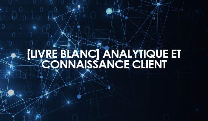 [Livre Blanc] Analytique et Connaissance client