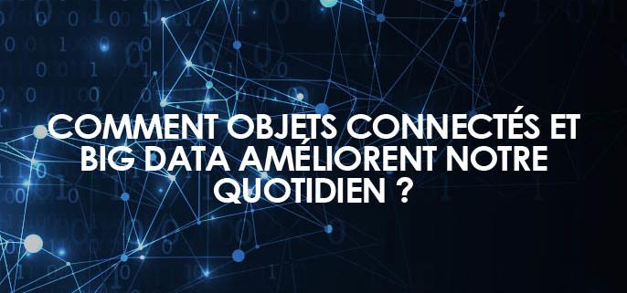 Comment objets connectés et Big Data améliorent notre quotidien ?