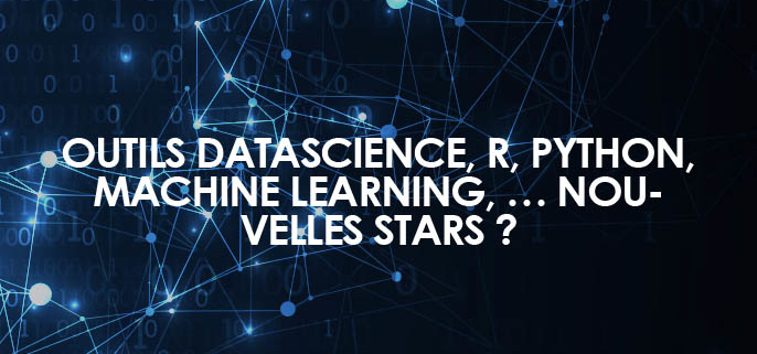 Outils datascience, R, python, machine learning, … nouvelles stars ?