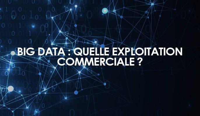 Big Data : quelle exploitation commerciale ?