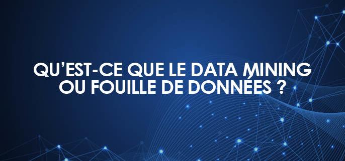 Qu'est-ce que le Data Mining ou fouille de données ?