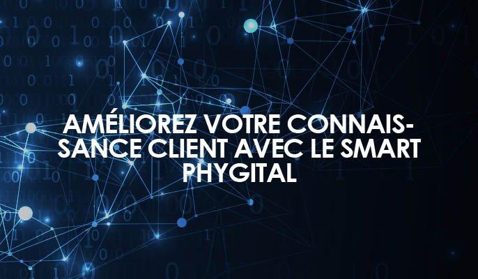 Améliorez votre connaissance client avec le Smart phygital