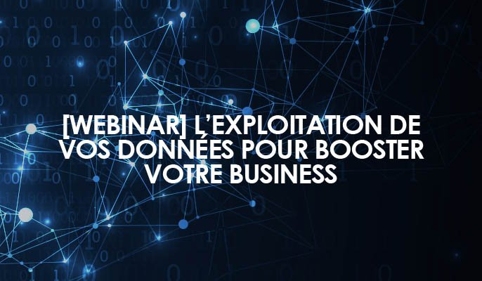 [Webinar] L'exploitation de vos données pour booster votre business